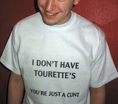 I don't have tourettes youre just a ****